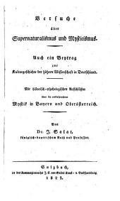 Versuche über Supernaturalismus und Mysticismus: auch ein Beytrag zur Kulturgeschichte der höhern Wissenschaft in Deutschland : mit historisch-psychologischen Aufschlüssen über die vielbesprochene Mystik in Bayern und Oberösterreich