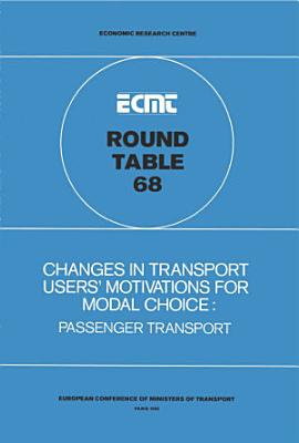 ECMT Round Tables Changes in Transport Users  Motivations for Modal Choice Passenger Transport  Report of the Sixty Eighth Round Table on Transport Economics Held in Paris on 8 9 November 1984 PDF