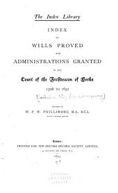 Index to Wills Proved and Administrations Granted in the Court of the Archdeacon of Berks, 1508 to [1710]: Volume 8
