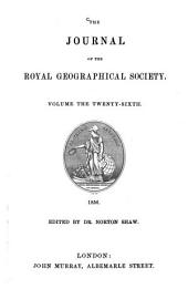 The Journal of the Royal Geographical Society: JRGS, Volume 26