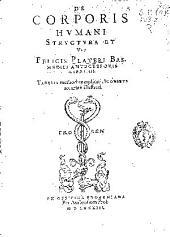De corporis humani structura et vsu Felicis Plateri... libri III...
