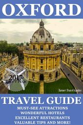 Oxford Travel Guide 2017: Must-see attractions, wonderful hotels, excellent restaurants, valuable tips and so much more!