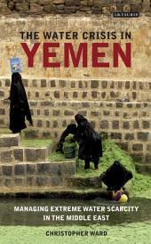 The Water Crisis in Yemen: Managing Extreme Water Scarcity in the Middle East
