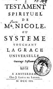 Testament spirituel de Mr. Nicole, ou systeme touchant la grace universelle. Ouvrage posthume: Partie6