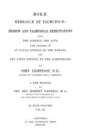 Horæ hebraicæ et talmudicæ: Hebrew and Talmudical exercitations upon the Gospels, the Acts, some chapters of St. Paul's Epistle to the Romans, and the First epistle to the Corinthians, Volume 3