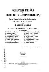 Enciclopedia española de derecho y administración: ó, Nuevo teatro universal de la legislación de España e Indias, Volumen 13