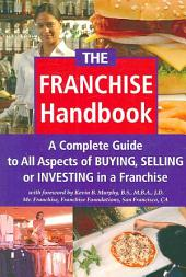 The Franchise Investor's Handbook: A Complete Guide to All Aspects of Buying, Selling Or Investing in a Franchise