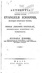 Authentia capitis ultimi Evangelii Johannis, hujusque evangelii totius, et primae Johannis epistolae, argumentorum internorum usu vindicata