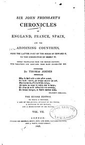 Sir John Froissart's Chronicles of England, France, Spain, and the Adjoining Countries: From the Latter Part of the Reign of Edward II. to the Coronation of Henry IV, Volume 7