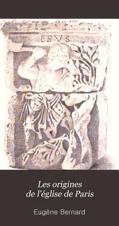 Les origines de l'Église de Paris: établissement du christianisme dans les gaules; Saint Denys de Paris