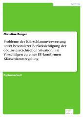 Probleme der Klärschlammverwertung unter besonderer Berücksichtigung der oberösterreichischen Situation mit Vorschlägen zu einer EU-konformen Klärschlammregelung
