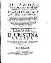 Relazione della morte, e funerali della fel. mem. del signor Don Carlo Carafa de' Principi di Chiusano... Coll'aggiunta di alcune lettere scritte all'Ecc. Sig. Principe di Chiusano..