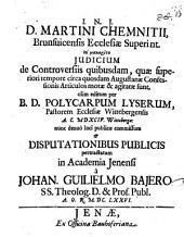 D. Martini Chemnitii Brunsvicensis ecclesiae superint. tu makaritu, iudicium de controversiis quibusdam, quae superiori tempore circa quosdam Augustanae Confessionis articulos notae et agitatae sunt ...