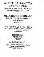 Alethea Sancta Sui Vindex: Contra Defensionem Miraculorum Ecclesiae Catholicae a Melchiore Cornaeo Loiolita Moguntino vane iactatam
