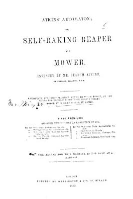 Atkins  Automaton  or self raking reaper and mower invented by Mr  J  Atkins  etc PDF