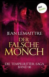 Die Tempelritter-Saga - Band 16: Der falsche Mönch