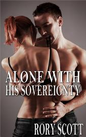 Alone with His Sovereignty: A Story of Bondage and Submission (A BDSM Erotic Romance)