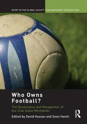 Who Owns Football?: Models of Football Governance and Management in International Sport
