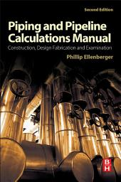 Piping and Pipeline Calculations Manual: Construction, Design Fabrication and Examination, Edition 2