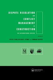 Dispute Resolution and Conflict Management in Construction: An International Perspective