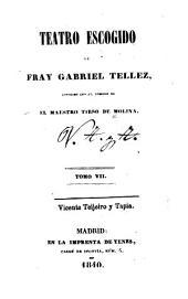 Teatro escogido de fray Gabriel Tellez, conocido con el nombre de el maestro Tirso de Molina: Volúmenes 7-8