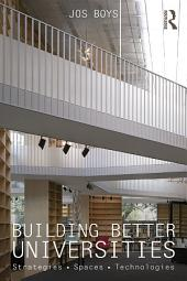 Building Better Universities: Strategies, Spaces, Technologies