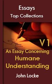An Essay Concerning Humane Understanding Volume 1: Top Essays