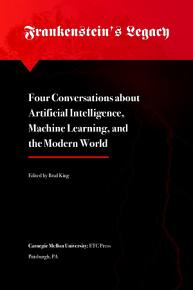 Frankenstein s Legacy  Four Conversations about Artificial Intelligence  Machine Learning  and the Modern World PDF