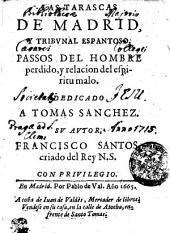 LAS TARASCAS DE MADRID, Y TRIBUNAL ESPANTOSO: PASSOS DEL HOMBRE perdido, y relacion del espiritu malo : DEDICATO A TOMAS SANCHEZ
