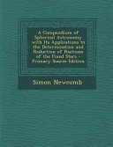 A Compendium of Spherical Astronomy with Its Applications to the Determination and Reduction of Positions of the Fixed Stars - Primary Source Edition
