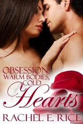Obsession: Warm Bodies, Cold Hearts (A Contemporary Erotic Billionaire Romance) Book 1: erotic contemporary billionaire romance
