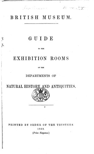 Guide to the Exhibition Rooms of the Departments of Natural History and Antiquities   With an introduction by Sir A  Panizzi