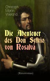 Die Abenteuer des Don Sylvio von Rosalva (Ritterroman): Eine Geschichte, worinn alles Wunderbare natürlich zugeht