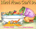 What Moms Can t Do Book