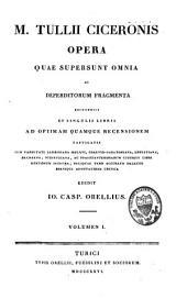 M. Tullii Ciceronis Opera quae supersunt omnia ac deperditorum fragmenta: Volume 1