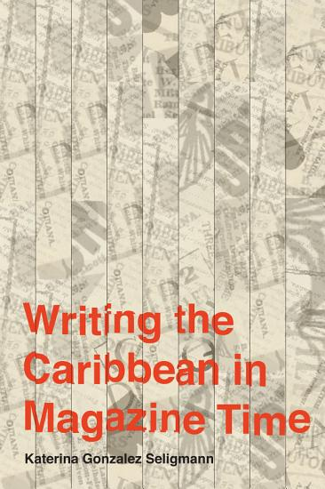 Writing the Caribbean in Magazine Time PDF