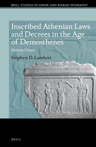 Inscribed Athenian Laws and Decrees in the Age of Demosthenes