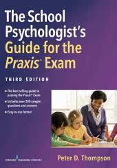 The School Psychologist's Guide for the Praxis® Exam, Third Edition: Edition 3