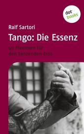 Tango: Die Essenz: 49 Maximen für den tanzenden Eros
