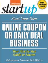 Start Your Own Online Coupon or Daily Deal Business: Your Step-By-Step Guide to Success
