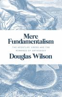 Mere Fundamentalism  The Apostles  Creed and the Romance of Orthodoxy PDF