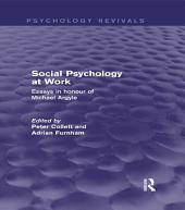 Social Psychology at Work (Psychology Revivals): Essays in honour of Michael Argyle