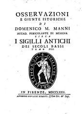 Osservazioni e giunte istoriche di Domenico M. Manni... circa i sigilli antichi dei secoli bassi: Volume 21