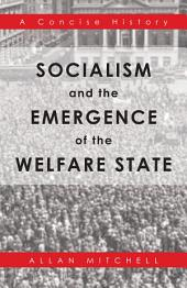 Socialism and the Emergence of the Welfare State: A Concise History