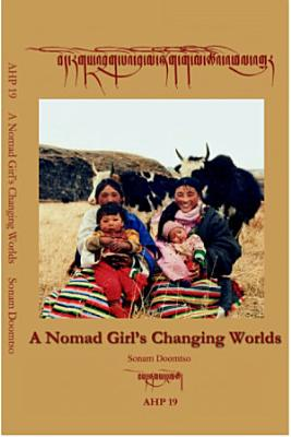 Asian Highlands Perspectives Volume 19  A Nomad Girl  39 s Changing Worlds