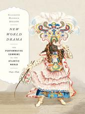 New World Drama: The Performative Commons in the Atlantic World, 1649–1849