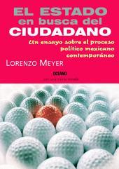 El Estado en busca del ciudadano: un ensayo sobre el proceso político mexicano contemporáneo