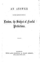 "An Answer to the pamphlet entitled ""London the subject of fearful predictions.""."