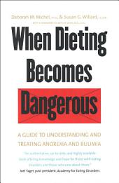 When Dieting Becomes Dangerous: A Guide to Understanding and Treating Anorexia and Bulimia