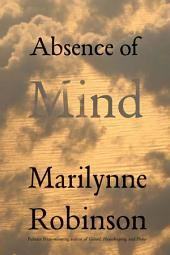 Terry Lectures: Absence of Mind: the Dispelling of Inwardness from the Modern Myth of the Self